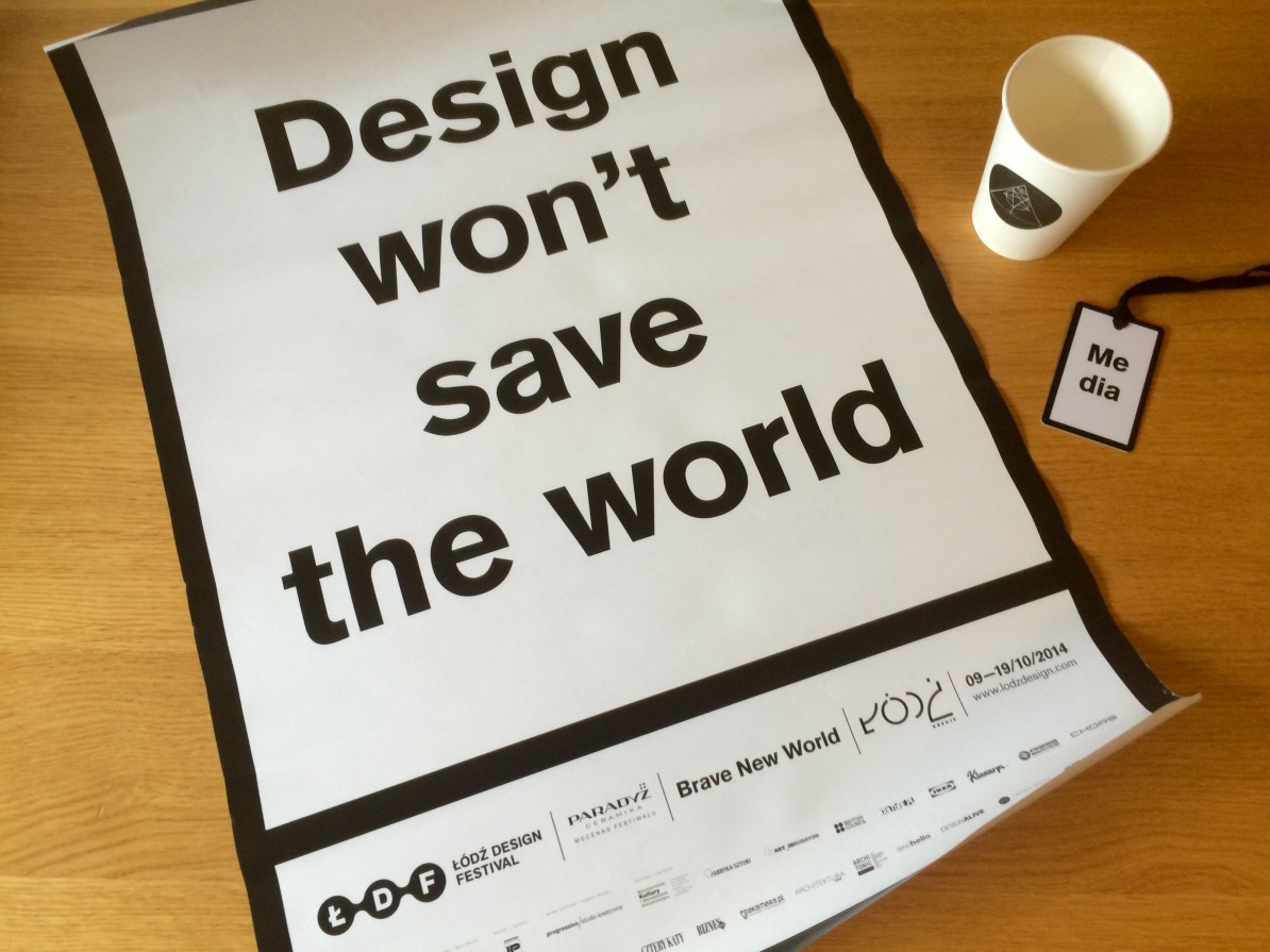 """Design won't save the world"". Affisch från Lodz Design Festival 2014."